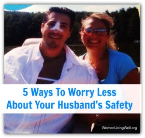 5 Ways to Worry Less About Your Husband's Safety