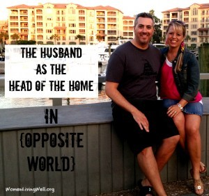 The Husband as Head of the Home {In Opposite World}