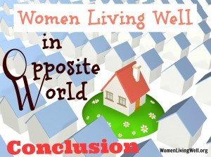 Women Living Well {In Opposite World} – Conclusion