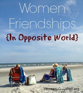 Women Friendships {In Opposite World}