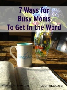 Too Busy to Get Into God's Word – 7 Tips for Busy Women