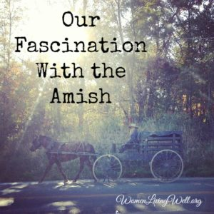 Our Fascination with the Amish