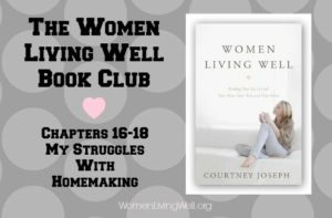 The Women Living Well Book Club – Chapters 16-18 {My Struggles With Homemaking}