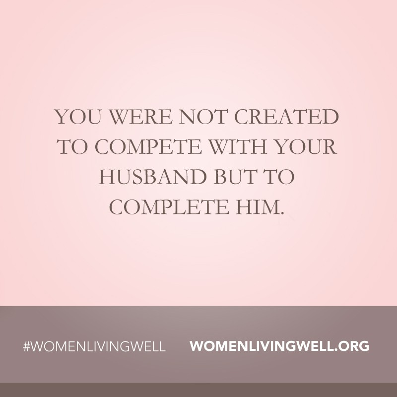 http://womenlivingwell.org/wp-content/uploads/2014/02/You-were-not-created-to-compete-with-your-husband.jpg