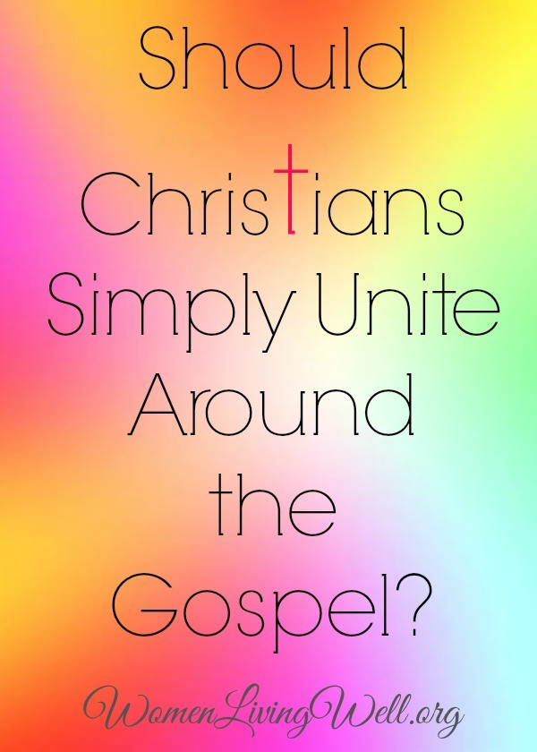 shoud christians simply unite around the gospel