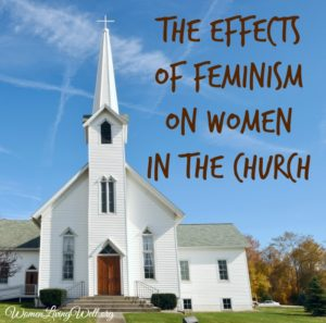 The Effects of Feminism On Women in the Church