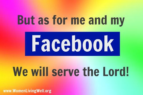as for me and my facebook we will serve the Lord