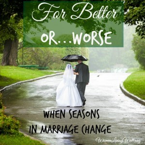 For Better…or Worse {When Seasons In Marriage Change}