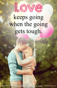 Love Keeps Going When the Going Gets Tough