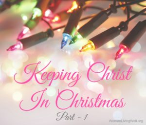 Keeping Christ in Christmas – Part 1