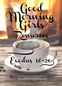 Good Morning Girls Resources {Exodus 16-20}