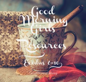 Good Morning Girls Resources {Exodus 6-10}