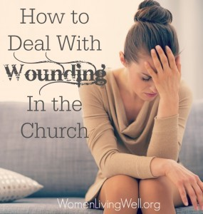 How to Deal With Wounding In the Church