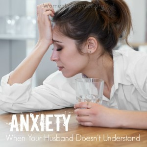 Anxiety when your husband doesn't understand