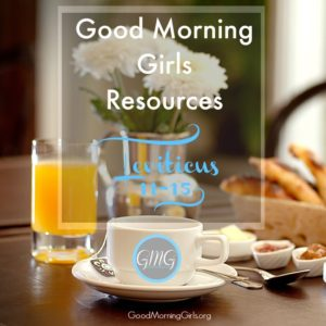 Good Morning Girls Resources {Leviticus 11-15}