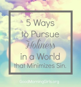 5 Ways to Pursue Holiness in a World that Minimizes Sin {Leviticus 11-15}