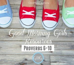 Good Morning Girls Resources {Proverbs 6-10}