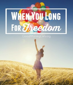 When You Long For Freedom {Proverbs 13}