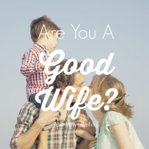 Are You A Good Wife? {Proverbs 18}