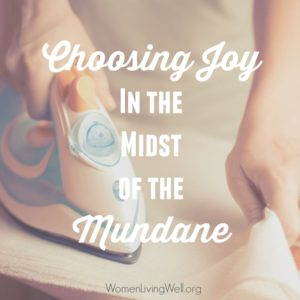 Choosing Joy in the Midst of the Mundane