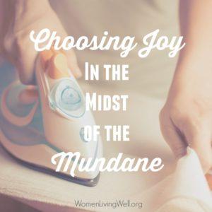 Choosing Joy in the Midst of the Mundane