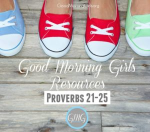 Good Morning Girls Resources {Proverbs 21-25}