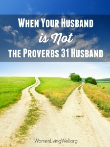 When Your Husband is Not the Proverbs 31 Husband