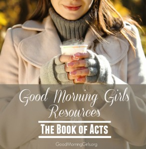 Good Morning Girls Resources {The Book of Acts}