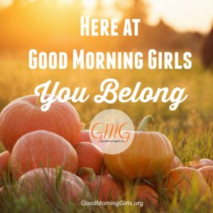Here at Good Morning Girls – You Belong