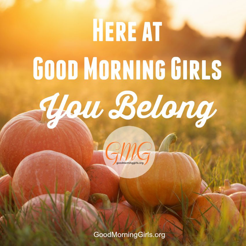 Here at Good Morning Girls - You Belong
