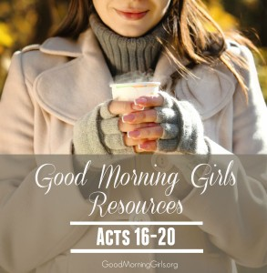 Good Morning Girls Resources {Acts 16-20}