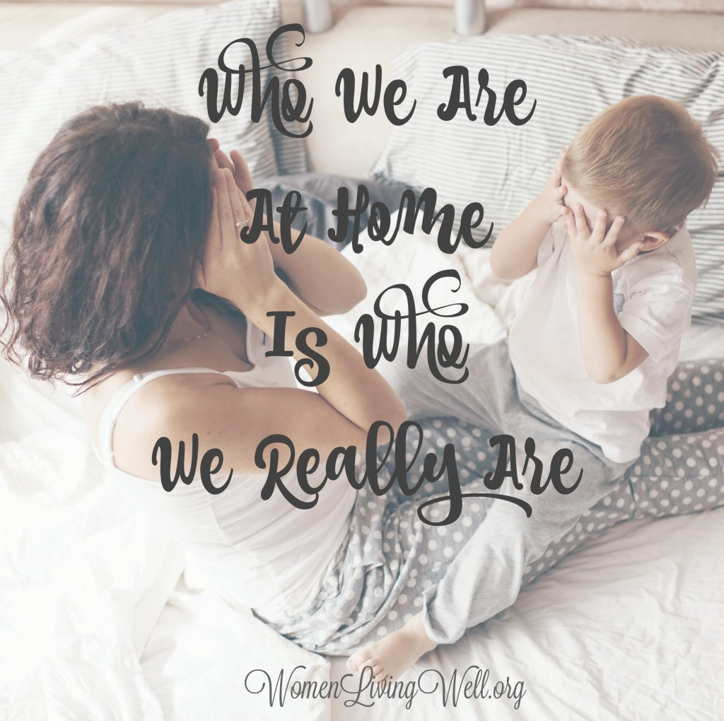 Who We Are At Home Is Who We Really Are