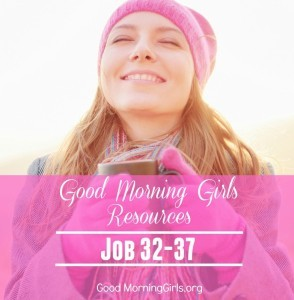 Good Morning Girls Resources {Job 32-37}