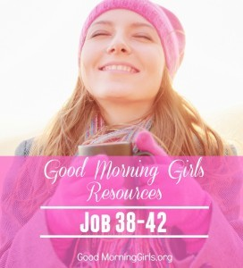 Good Morning Girls Resources {Job 38-42}