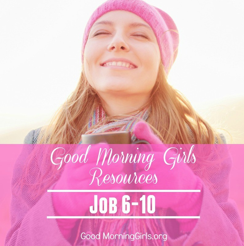 Good Morning Girls Resources for Job 6-10