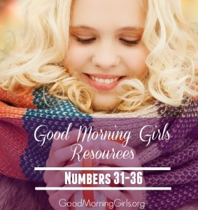 Good Morning Girls Resources {Numbers 31-36}