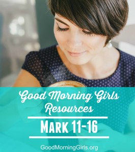 Good Morning Girls Resources {Mark 11-16}