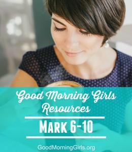 Good Morning Girls Resources {Mark 6-10}
