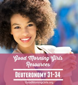 Good Morning Girls Resources {Deuteronomy 31-34}