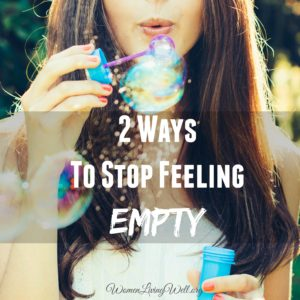 2 Ways to Stop Feeling Empty