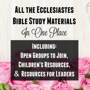 All the Ecclesiastes Bible Study Materials in One Place {including Open Groups to Join, Children's Resources and Resources for Leaders}