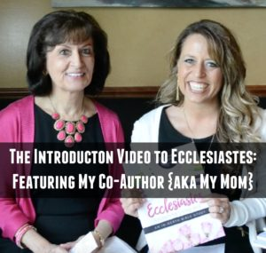The Introduction Video to Ecclesiastes: Featuring My Co-Author {aka My Mom}