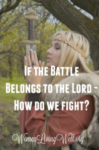 If the Battle Belongs to the Lord – How Do We Fight?