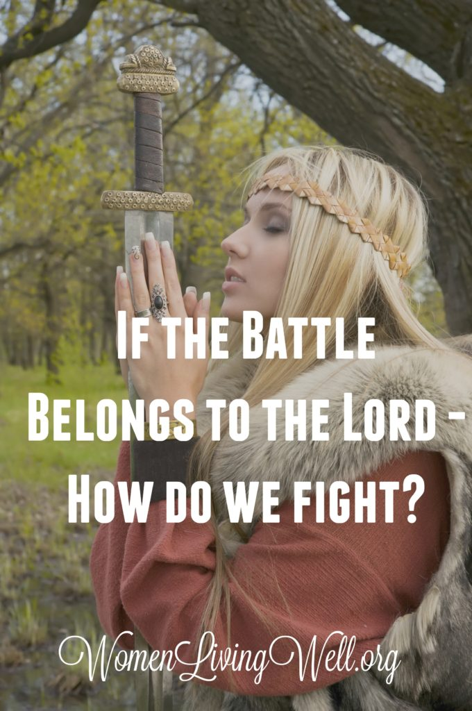 If the Battle Belongs to the Lord - How Do We Fight?