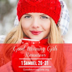 Good Morning Girls Resources {1 Samuel 26-31}
