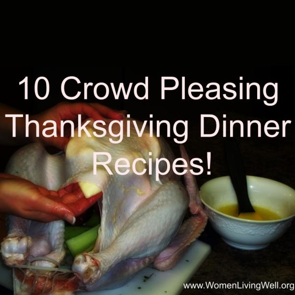 10 Crowd Pleasing Thanksgiving Dinner Recipes!