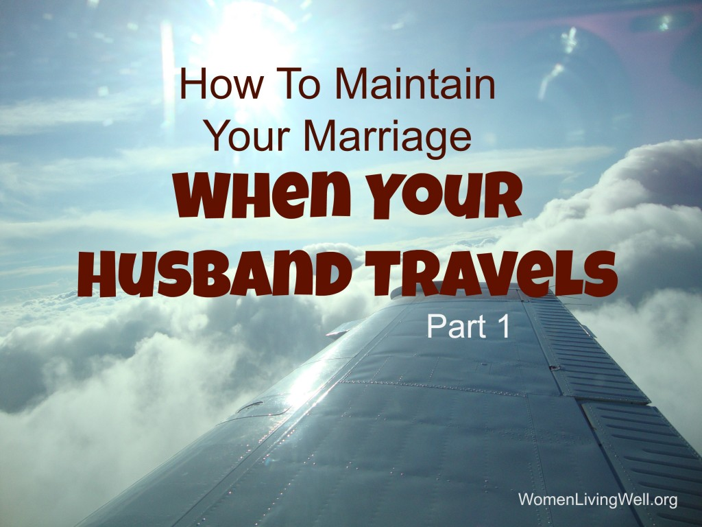 When your husband travels a lot, you feel like a single mom with the lonliness and extra demands placed on you. Here is how to maintain marriage - and joy. #marriage #marriagegoals #womenlivingwell