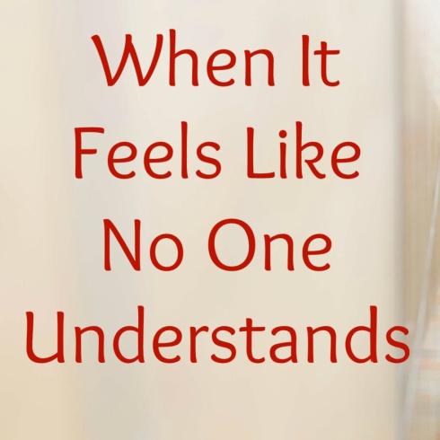 When It Feels Like No One Understands