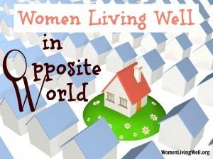 {New Series} Women Living Well in Opposite World