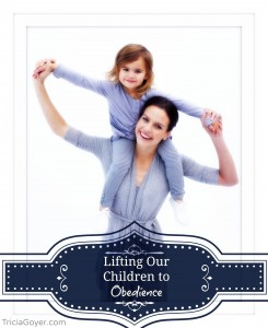 Lifting Our Children to Obedience & a GIVEAWAY!